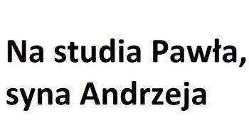 Zbiórka Na studia Pawła syna Andrzeja - miniaturka zdjęcia